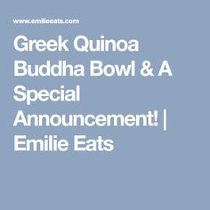 Greek Quinoa Buddha Bowl & A Special Announcement! | Emilie Eats