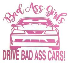 Ford Mustang car window decal bad ass girls drive bad ass cars   https://www.etsy.com/listing/286095175/bad-ass-girls-drive-bad-ass-cars-mustang