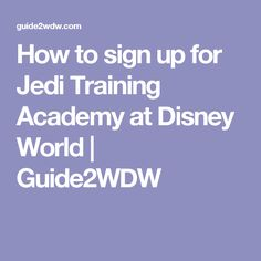 How to sign up for Jedi Training Academy at Disney World | Guide2WDW