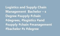 Logistics and Supply Chain Management Bachelor – s Degree #supply #chain #degrees, #logistics #and #supply #chain #management #bachelor #s #degree http://fitness.nef2.com/logistics-and-supply-chain-management-bachelor-s-degree-supply-chain-degrees-logistics-and-supply-chain-management-bachelor-s-degree/  # Logistics and Supply Chain Management Bachelor's Degree If your interest in business involves production and management, you can start a career with a bachelor's degree in logistics and…