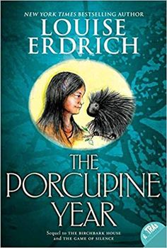 The Porcupine Year (Birchbark House) by Louise Erdrich 0060297875 9780060297879 Game Of Silence, Great Books, My Books, Louise Erdrich, Into The West, Family Set, Birch Bark, Coming Of Age, Historical Fiction