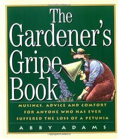 The Gardener's Gripe Book by Abby Adams http://www.amazon.com/dp/156305647X/ref=cm_sw_r_pi_dp_aHn7ub0X95FXT