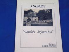Fourges, Autrefois et Aujourd'hui.