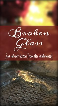 Broken Glass {An Advent Lesson from the Wilderness} | The Mama Diaries