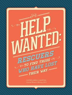 Help Wanted: Rescuers to find those who have lost their way. - Sister Burton Deseret Book - Google+