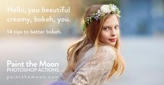 14 Tips To Get Better, More Beautiful Bokeh and Blur. Settings, lenses, shooting, editing and more by Paint the Moon Photoshop Actions.