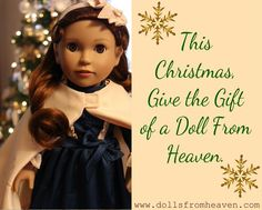 This Christmas give the gift of a Doll from Heaven: http://www.dollsfromheaven.com/store/c1/Featured_Products.html