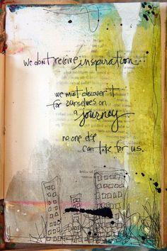 Donna Downey art journal page: We don't receive inspiration. Journal D'art, Creative Journal, Art Journal Pages, Art Journals, Bullet Journal, Inspiration Drawing, Art Journal Inspiration, Mixed Media Journal, Mixed Media Art