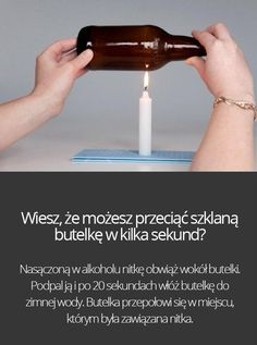 How to cut a glass bottle? Simply wrap it with a needle dipped in alcohole, then put it over a candle (for 20 sec) and put the bottle into cold water.