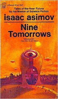 """Issac Asimove """"Nine Tomorrows"""" Excellent science fiction book made of nine short stories. You will read great stories whose ideas have been borrowed for science fiction movies in one form or another. My favorite of the series are The Ugly Little Boy and Profession. Seek out this book and enjoy."""