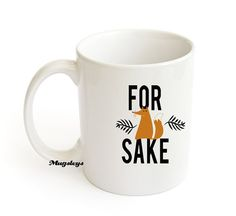 For Fox Sake Coffee Mug - Fox Mug - Funny Mug - Quote Mug - Foxy - 11 oz - Gag Gifts