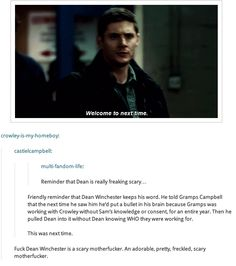 Just a friendly reminder that Dean is one scary individual.