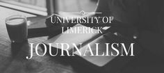 MA in Journalism at the University of Limerick