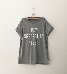 Me sarcastic never Funny T-Shirt T Shirt with sayings Tumblr T Shirt for Teens Teenage Girl Clothes Gifts Graphic Tee Women T-Shirts