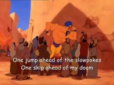 One Jump Ahead Aladdin Lyrics. I never could figure out what the girls with the high-pitched voices were singing.