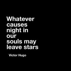 """Whatever causes night in our souls may leave stars."" #VictorHugo #quotable"