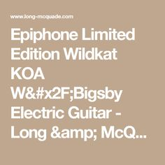 Epiphone Limited Edition Wildkat KOA W/Bigsby Electric Guitar - Long & McQuade Musical Instruments