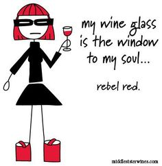 Rebel Red: my wine glass is the window to my soul...