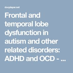 Frontal and temporal lobe dysfunction in autism and other related disorders: ADHD and OCD - PDF