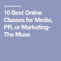 10 Best Online Classes for Media, PR, or Marketing- The Muse