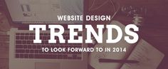 4 Website Design Trends to Look Forward to in 2014