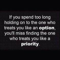 opt out and find the one who makes you their priority.