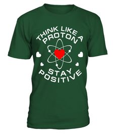 """# Think Like A Proton Stay Positive Science Shirt Geeks Tee .  Special Offer, not available in shops      Comes in a variety of styles and colours      Buy yours now before it is too late!      Secured payment via Visa / Mastercard / Amex / PayPal      How to place an order            Choose the model from the drop-down menu      Click on """"Buy it now""""      Choose the size and the quantity      Add your delivery address and bank details      And that's it!      Tags: Funny Science Themed Atom…"""