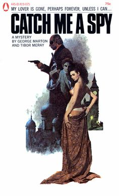 Catch Me a Spy, by George Marton and Tibor Meray Popular Library 1971 Cover art by Robert McGinnis Cover art was not credited anywhere in this book; confirmed as McGinnis in The Paperback Covers of Robert McGinnis by Art Scott & Dr. Pulp Fiction Comics, Pulp Fiction Book, Vintage Book Covers, Comic Book Covers, Comic Books, Book Cover Art, Book Cover Design, Roman, Robert Mcginnis