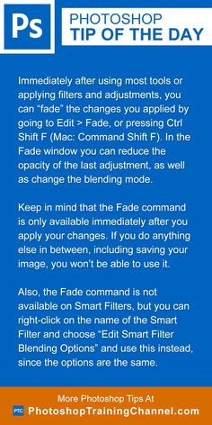 """Immediately after using most tools or applying filters and adjustments, you can """"fade"""" the changes you applied by going to Edit > Fade, or pressing Ctrl Shift F (Mac: Command Shift F). In the Fade window you can reduce the opacity of the last adjustment, as well as change the blending mode.Keep in mind that the Fade command is only available immediately after you apply your changes. If you do anything else in between, including saving your image, you won't be able to use it.Also, the Fade…"""