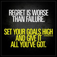 """""""Regret is worse than failure. Set your goals high and give it all you've got."""" - There's nothing worse than regret. It's way worse than failure, so don't fear failure at all. Dream big and think big. Set your goals really high, and give it all you've got! - www.gymquotes.co"""