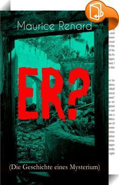 """ER? (Die Geschichte eines Mysterium)    ::  Dieses eBook: """"ER? (Die Geschichte eines Mysterium)"""" ist mit einem detaillierten und dynamischen Inhaltsverzeichnis versehen und wurde sorgfältig korrekturgelesen. Aus dem Buch: """"Der Detektiv-Hausbesorger erbleichte, denn er erriet den furchtbaren Verdacht, den sein Herr im Herzen nährte. Einen Augenblick schauten sie sich fragend an, als ob eine ganz neue Atmosphäre alle Dinge in ein verbrecherisches Licht rücke."""" Maurice Renard (1875-1939) ..."""
