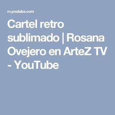 Cartel retro sublimado   Rosana Ovejero en ArteZ TV - YouTube