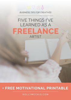 Five Things I've Learned as a Freelance Artist. Tips to be successful and run your business like a professional. Also, download a free motivational print for your office!