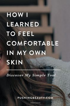 how i learned to feel comfortable in own skin - discover my simple tool
