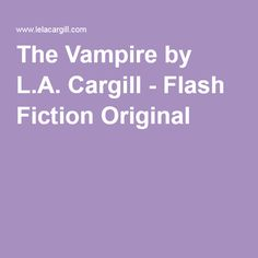 The Vampire by L. Medical Laboratory Scientist, Life Is An Adventure, Real People, Short Stories, Fiction, The Originals, Halloween, Fiction Writing, Spooky Halloween