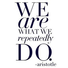 We are what we repeatedly do quotes life mind thinking new year resolution