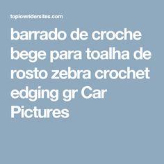 barrado de croche bege para toalha de rosto zebra crochet edging gr Car Pictures