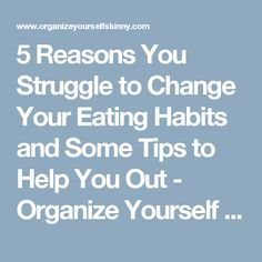 5 Reasons You Struggle to Change Your Eating Habits and Some Tips to Help You Out - Organize Yourself Skinny