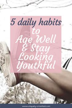 5 Daily Habits to Age Well & Stay Looking Youthful Beauty And The Beat, Get Your Life, Life Organization, Better Life, Happy Life, Hair Makeup, Youth, Hair Beauty, Wellness
