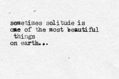 """""""Sometimes solitude is one of the most beautiful things on earth..."""" ... let the mad world spin, if only for a moment, without you #introvert"""