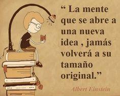 La mente que se abre a una nueva idea, jamás volverá a su tamaño original.
