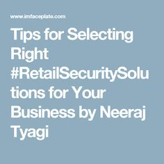 Tips for Selecting Right #RetailSecuritySolutions for Your Business by Neeraj Tyagi