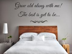 Grow Old Along With Me The Best Is Yet To Be Vinyl Wall Art Decal Custom Wall Decals Custom Vinyl Decal Romantic Sayings Grow Old With Me - Inspirational Wall Signs Serene Bedroom, Bedroom Wall, Bedroom Decor, Bedroom Quotes, Wall Decor, Bedroom Ideas, Bedroom Retreat, Bed Wall, Beautiful Bedrooms