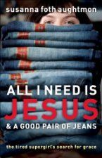 All I Need Is Jesus and a Good Pair of Jeans: The Tired Supergirl's Search for Grace ($1.99 Kindle), by Susanna Foth Aughtmon [Revell].