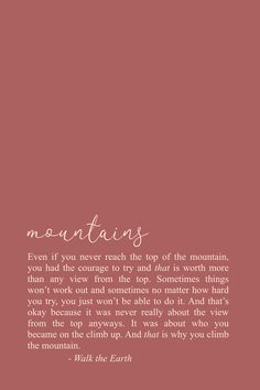 Try your best, keep going, be brave quotes & poetry self love We climb the mountain for the journey; not for the view from the top. Encouragement Quotes, Wisdom Quotes, Words Quotes, Me Quotes, Motivational Quotes, Inspirational Quotes, Sayings, Poetry Quotes, The Words