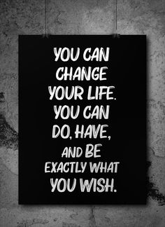 You can change your life. You can do, have and be exactly what you wish. Karma, Life Poster, Positive Inspiration, Quote Posters, Tony Robbins, Your Life, You Can Do, You Changed, Letter Board