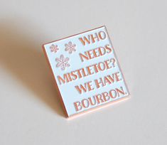 Who Needs Mistletoe We Have Bourbon Lapel Pin by TheSilverSpider