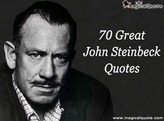 a look at the great works of john steinbeck a novelist He is, of course, precisely the same kind of dark mirror that both melville and steinbeck were, and in some ways he shares some of the shimmering gifts of a john cheever or john updike, while we're at it, whose short stories also contained those crystallized essential ingredients exploring what it means to be both an american and a human .