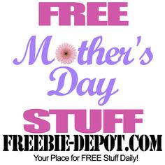 For a list of free stuff go to Freebie-depot.com  http://www.freebie-depot.com/free-mothers-day-stuff-2013/