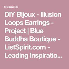 DIY Bijoux - Illusion Loops Earrings - Project | Blue Buddha Boutique - ListSpirit.com - Leading Inspiration, Culture, & Lifestyle Magazine